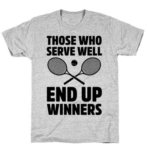 Those Who Serve Well End Up Winners Mens/Unisex T-Shirt