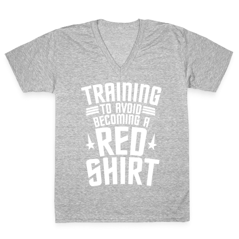 Training To Avoid Becoming A Red Shirt V-Neck Tee Shirt