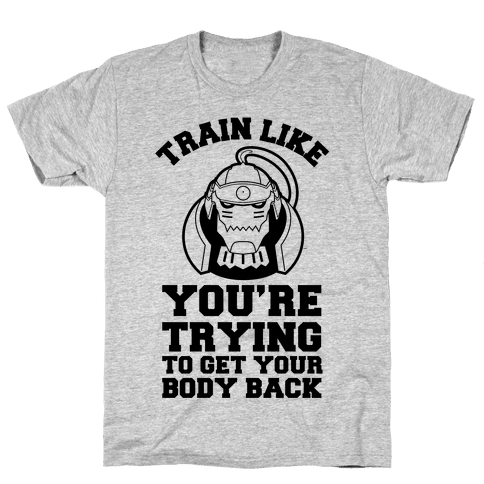 Train Like you're Trying to Get Your Body Back (Alphonse) Mens T-Shirt