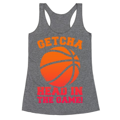 Getcha Head In The Game! Racerback Tank Top