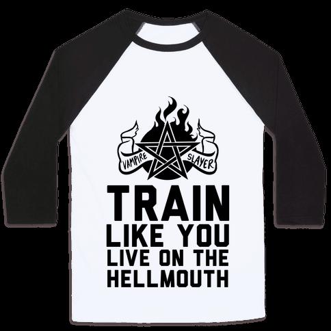 Train Like You Live On The Hellmouth Baseball Tee