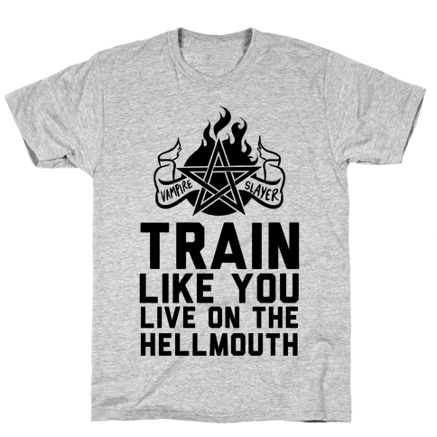 Train Like You Live On The Hellmouth Mens/Unisex T-Shirt