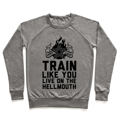 Train Like You Live On The Hellmouth Pullover