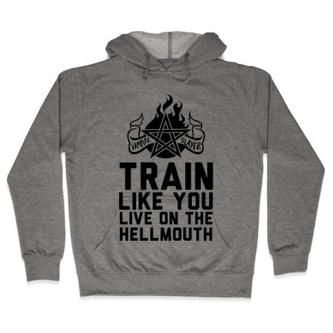 Train Like You Live On The Hellmouth Hooded Sweatshirt