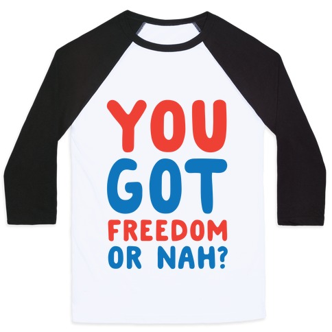You Got Freedom or Nah? Baseball Tee