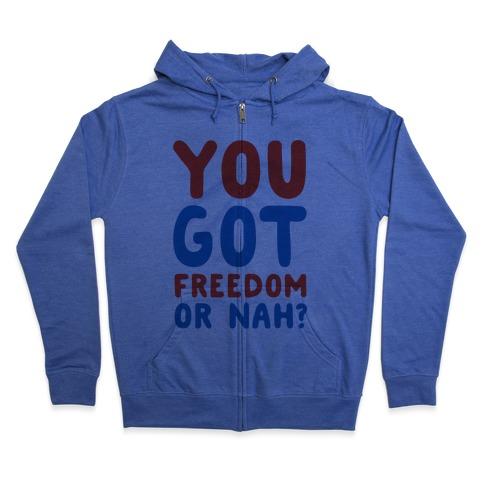 You Got Freedom or Nah? Zip Hoodie