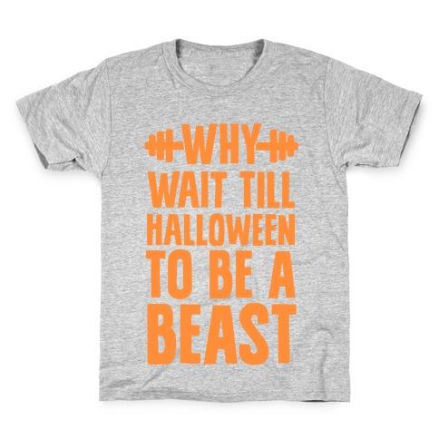 Why Wait Till Halloween to Be a Beast Kids T-Shirt