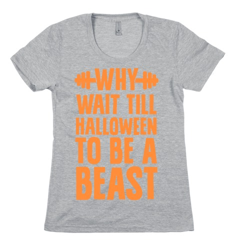 Why Wait Till Halloween to Be a Beast Womens T-Shirt