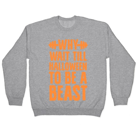 Why Wait Till Halloween to Be a Beast Pullover
