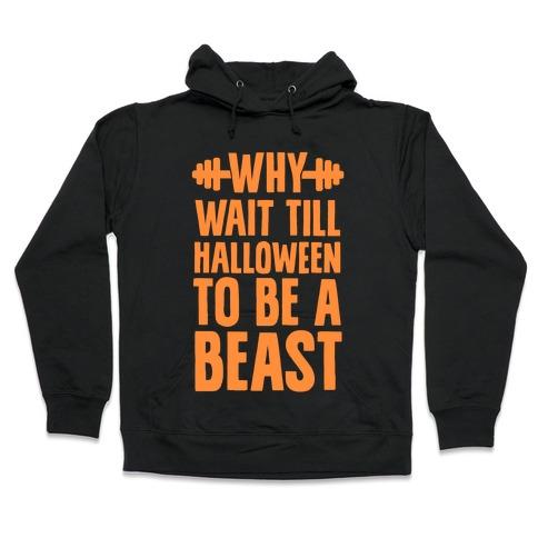 Why Wait Till Halloween to Be a Beast Hooded Sweatshirt