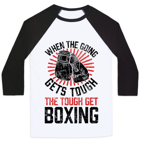When The Going Gets Tough The Tough Get Boxing Baseball Tee