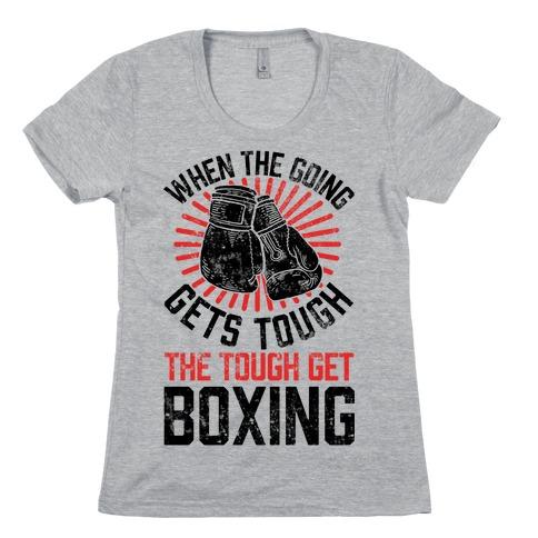 When The Going Gets Tough The Tough Get Boxing Womens T-Shirt
