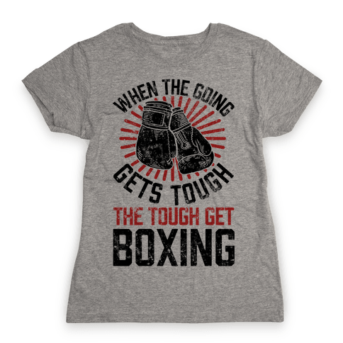 When The Going Gets Tough The Tough Get Boxing Womens T-Shirt