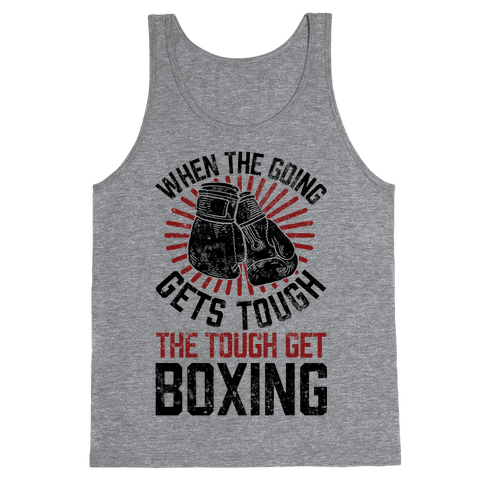 When The Going Gets Tough The Tough Get Boxing Tank Top