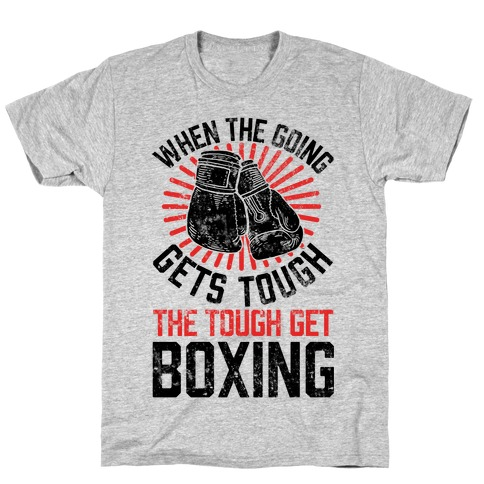 When The Going Gets Tough The Tough Get Boxing T-Shirt