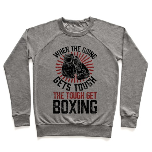 When The Going Gets Tough The Tough Get Boxing Pullover