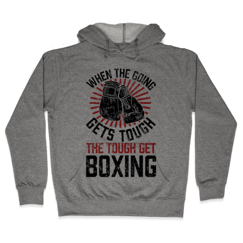 When The Going Gets Tough The Tough Get Boxing Hooded Sweatshirt