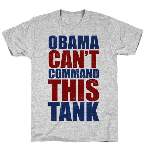Obama Can't Command This Tank T-Shirt