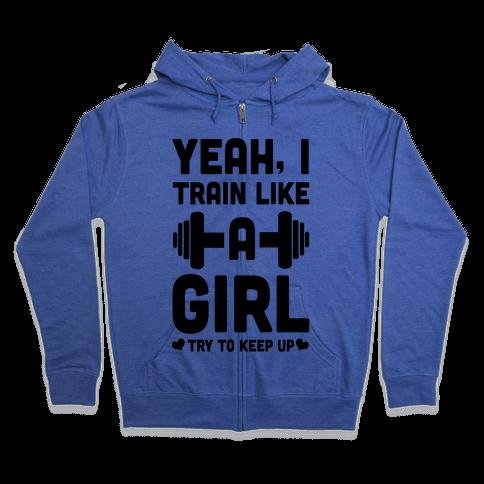Yeah I Train Like a Girl Zip Hoodie