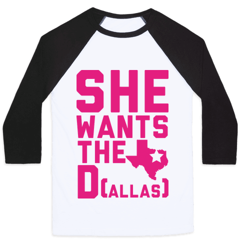 She Wants the D(allas) Baseball Tee