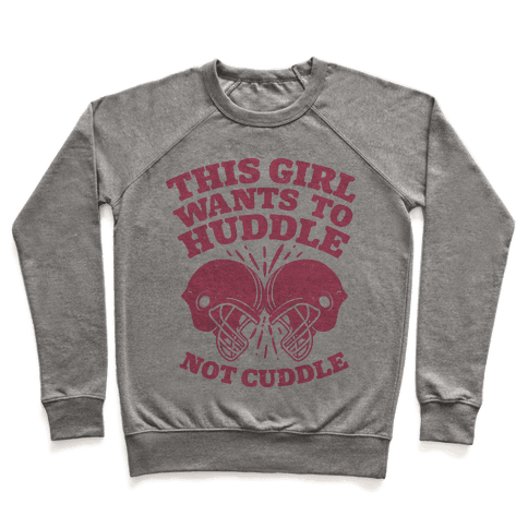 This Girl Wants to Huddle, Not Cuddle Pullover