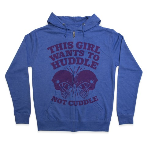 This Girl Wants to Huddle, Not Cuddle Zip Hoodie