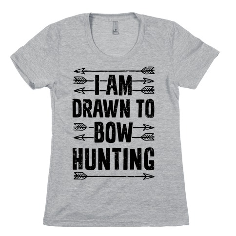 I Am Drawn To Bow Hunting Womens T-Shirt