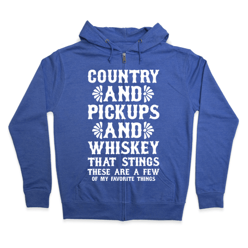 Country and Pickups and Whiskey That Sticks Zip Hoodie