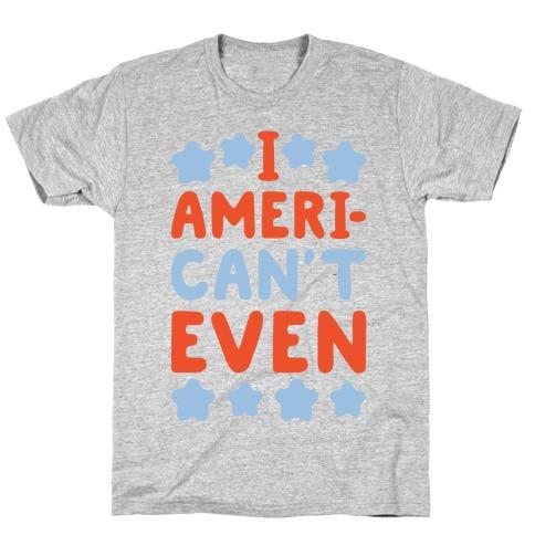 I American't Even T-Shirt