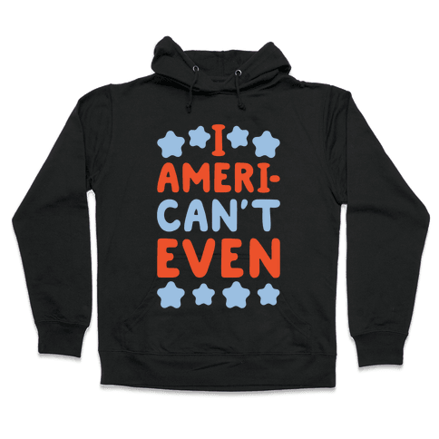 I American't Even Hooded Sweatshirt