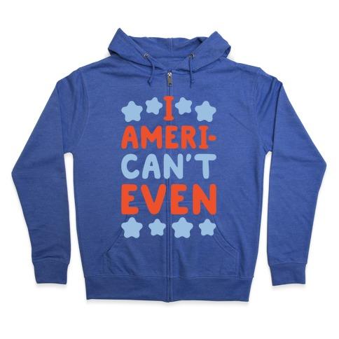 I American't Even Zip Hoodie