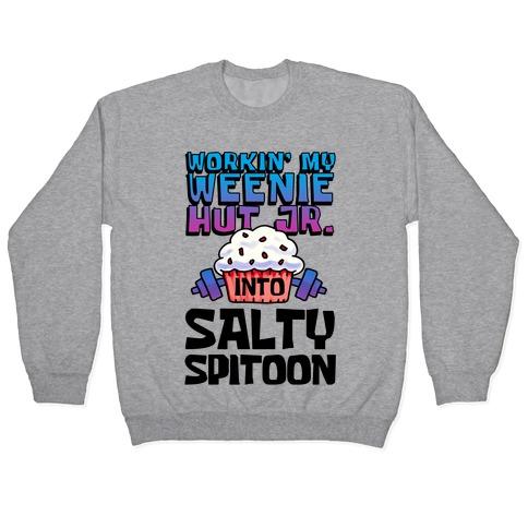 Workin' My Weenie Hut Jr. Into Salty Spitoon Pullover
