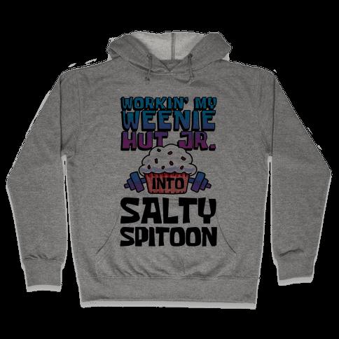 Workin' My Weenie Hut Jr. Into Salty Spitoon Hooded Sweatshirt