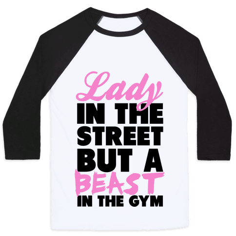 Lady in the Street and a Beast in the Gym Baseball Tee