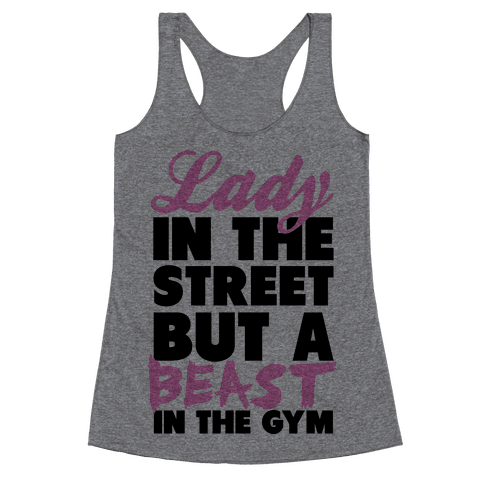 Lady in the Street and a Beast in the Gym Racerback Tank Top