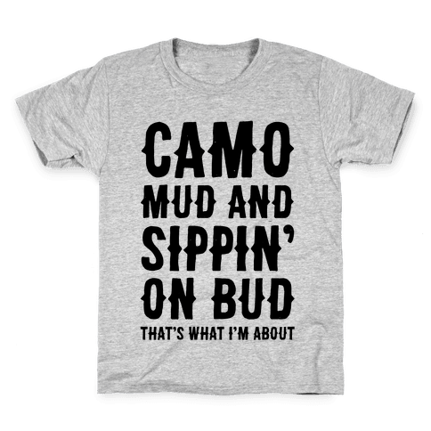 Camo, Mud And Sippin' On Bud. That's What I'm About Kids T-Shirt