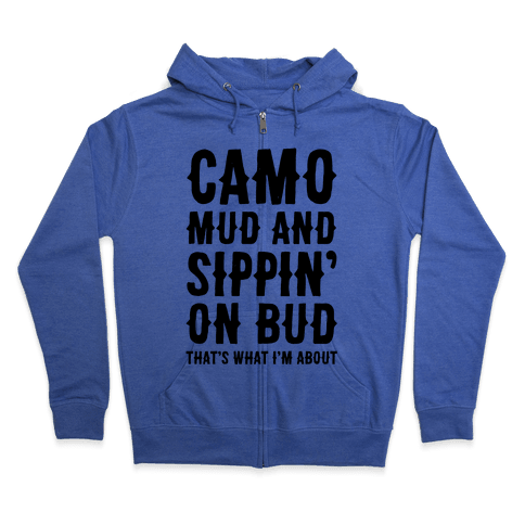 Camo, Mud And Sippin' On Bud. That's What I'm About Zip Hoodie