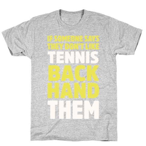If Someone Says They Don't Like Tennis Backhand Them Mens/Unisex T-Shirt