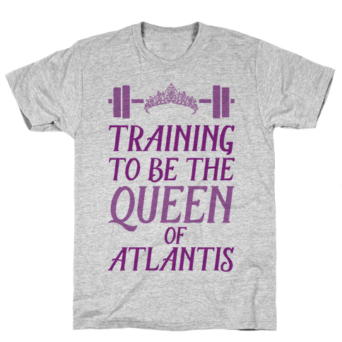 Training To Be The Queen Of Atlantis Mens T-Shirt