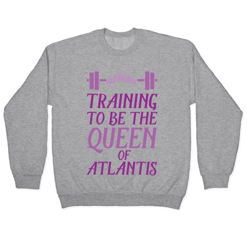Training To Be The Queen Of Atlantis Pullover