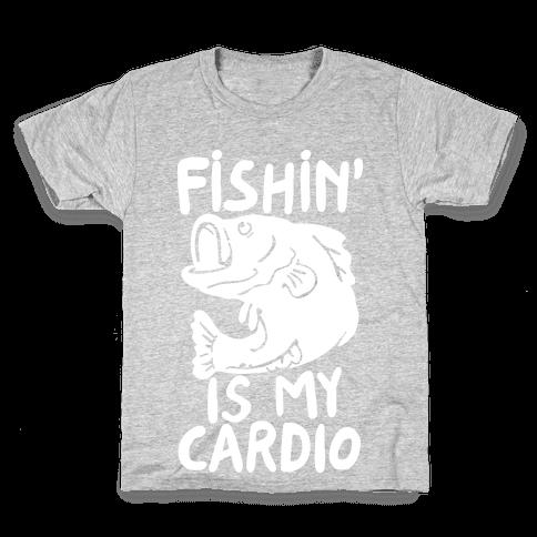 Fishin' is My Cardio Kids T-Shirt