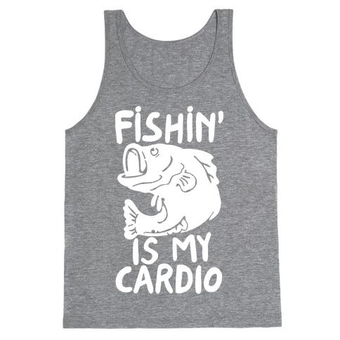 Fishin' is My Cardio Tank Top