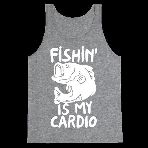 Fishin' is My Cardio Tank Top
