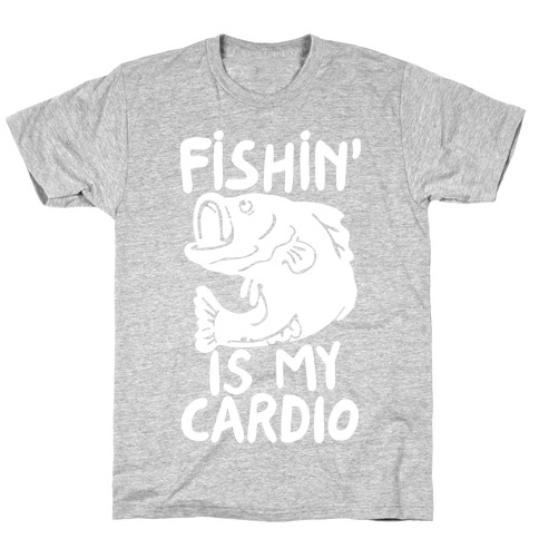 Fishin' is My Cardio T-Shirt