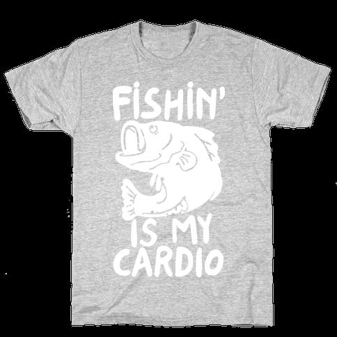 Fishin' is My Cardio Mens T-Shirt