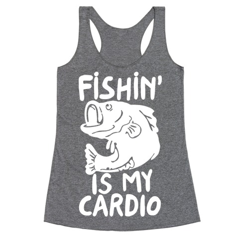 Fishin' is My Cardio Racerback Tank Top
