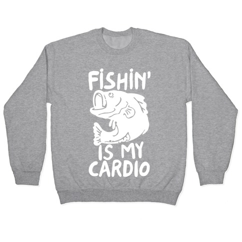 Fishin' is My Cardio Pullover