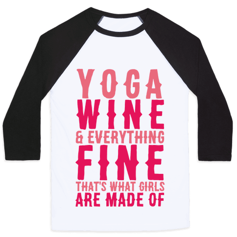 Yoga Wine & Everything Fine That's What Girls Are Made Of Baseball Tee