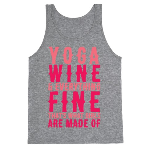 Yoga Wine & Everything Fine That's What Girls Are Made Of Tank Top