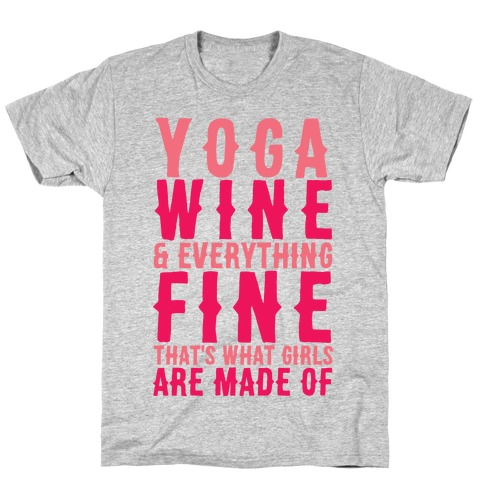 Yoga Wine & Everything Fine That's What Girls Are Made Of T-Shirt